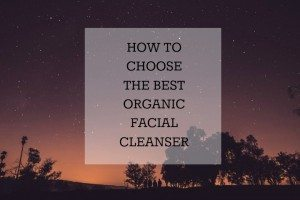 how to choose the best organic facial cleanser