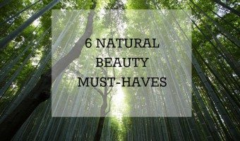 6 Natural Beauty Must-Haves