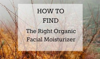 How to Find the Right Organic Facial Moisturizer