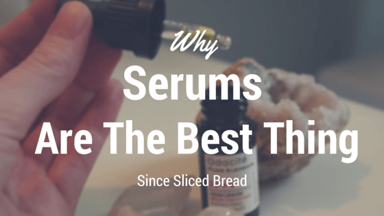 Why serums are the best thing since sliced bread