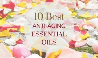 The 10 Best Anti-Aging Essential Oils