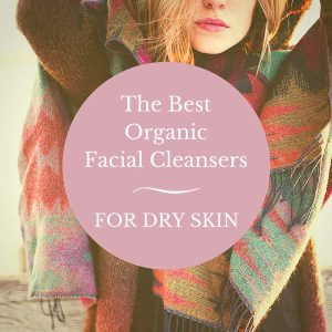 Best Organic facial cleansers for dry skin