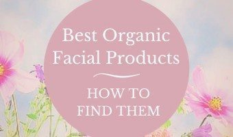 Best Organic Facial Products – How to Find Them
