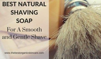 Best Natural Shaving Soap For A Smooth and Gentle Shave