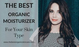 The Best Organic Moisturizer for Your Skin Type
