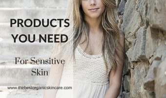 Products You Need to Use for Very Sensitive Skin
