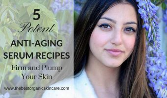 5 Potent Anti-Aging Serum Recipes : Firm And Plump Your Skin