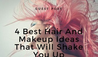 4 Best Hair And Makeup Ideas That Will Shake You Up