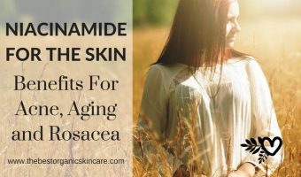 Niacinamide For The Skin : Benefits For Acne, Aging and Rosacea