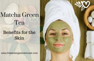 Matcha green tea skin benefits