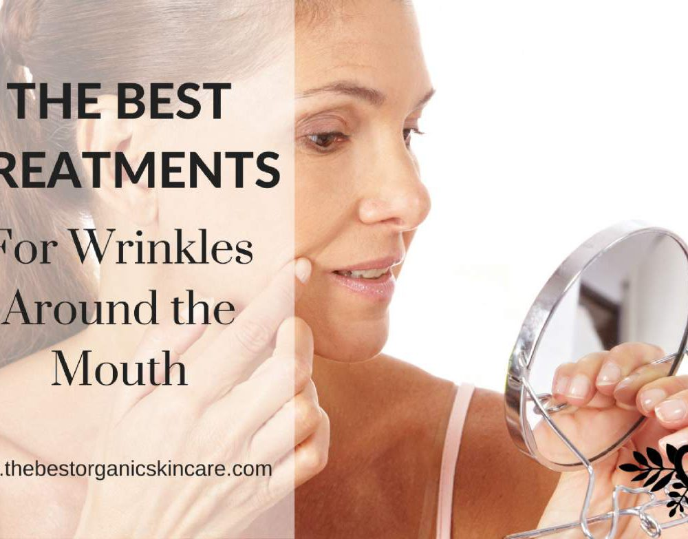 best treatments for wrinkles around the mouth