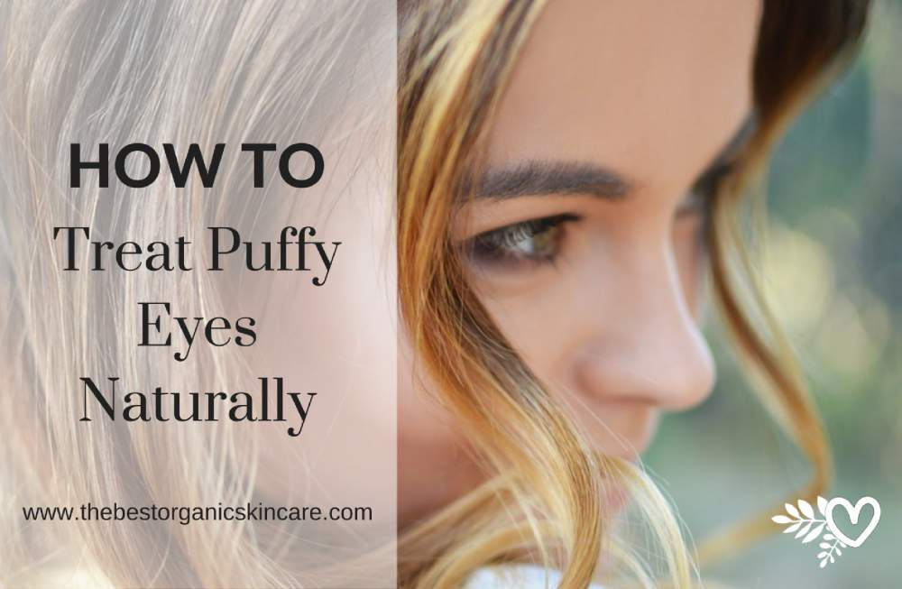 How To Treat Puffy Eyes Naturally Tbosc