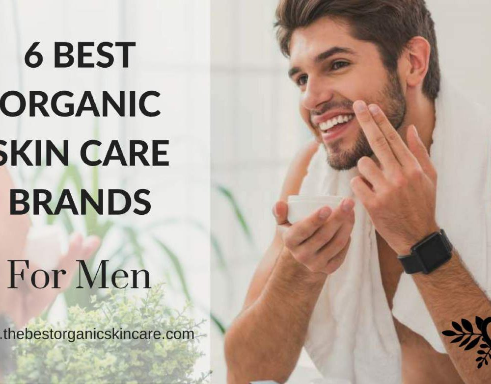 6 best organic skin care brands for men