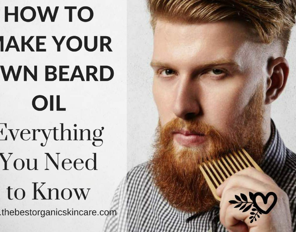 How to Make Your Own Beard Oils : Everything You Need to Know