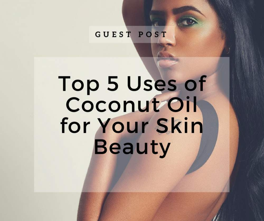 top 5 uses of coconut oil for your skin beauty