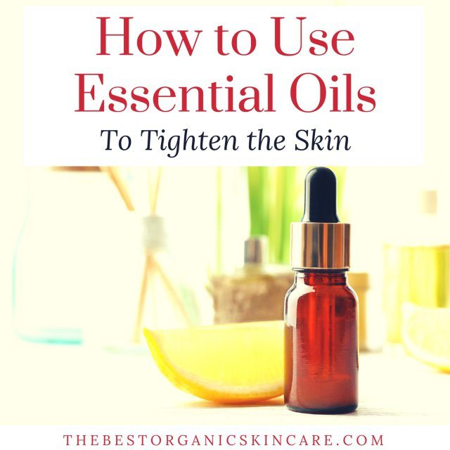 How to Use Essential Oils to Tighten the Skin