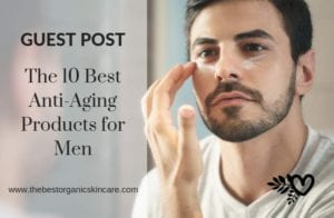 10 best anti-aging products for men