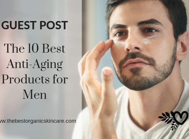 The 10 Best Anti-Aging Products for Men